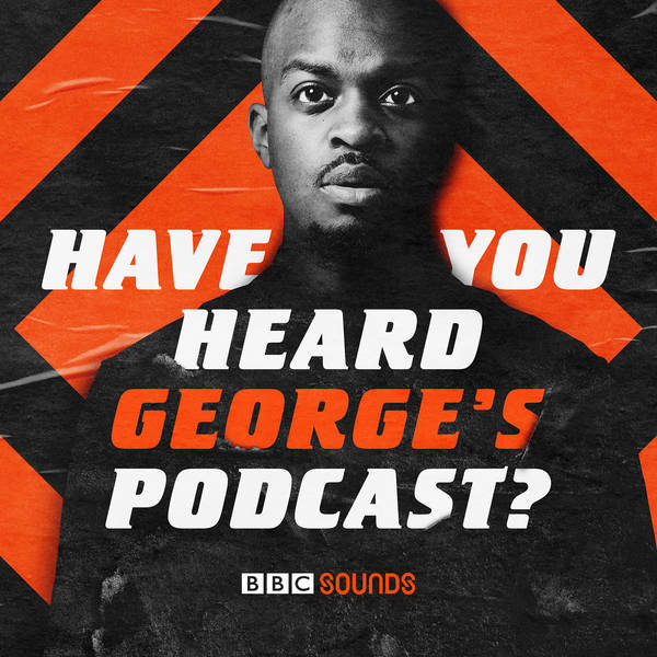 Have You Heard George's Podcast? image