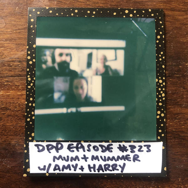 Mum & Mummer w/ Amy & Harry • Distraction Pieces Podcast with Scroobius Pip #323