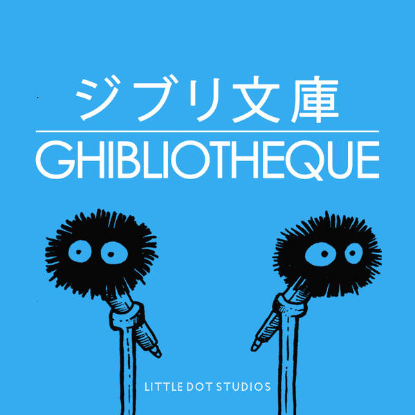 Ghibliotheque - A Podcast About Studio Ghibli image