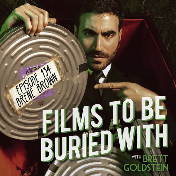 Brene Brown • Films To Be Buried With with Brett Goldstein #134