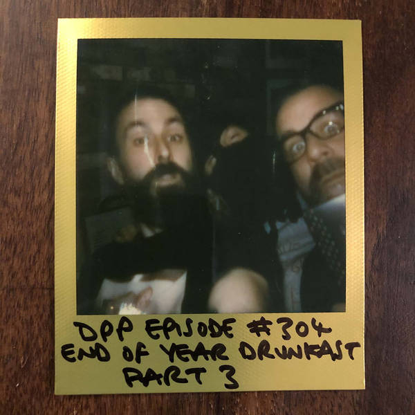 End Of Year Drunkcast (Part 3) • Distraction Pieces Podcast with Scroobius Pip #304