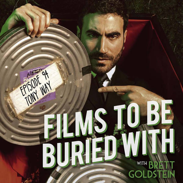 Tony Way • Films To Be Buried With with Brett Goldstein #94