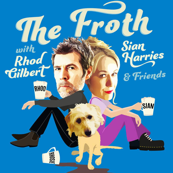 THE FROTH with RHOD GILBERT, SIAN HARRIES & Friends - Comedy Podcast image