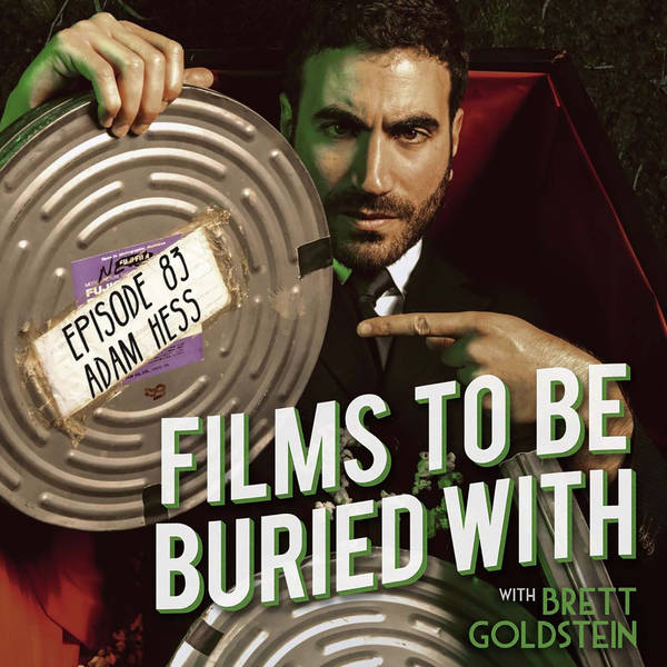 Adam Hess • Films To Be Buried With with Brett Goldstein #83