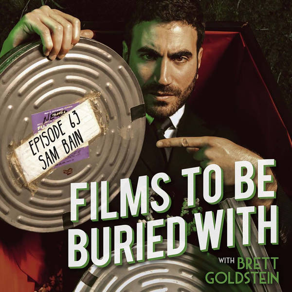 Sam Bain • Films To Be Buried With with Brett Goldstein #63