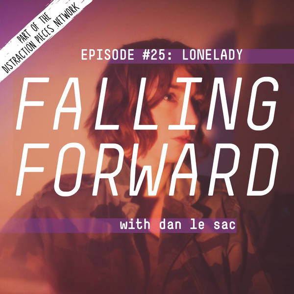LoneLady - Falling Forward with Dan Le Sac #25