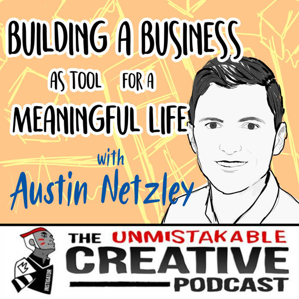 Building a Business as a Tool for a Meaningful Life with Austin Netzley
