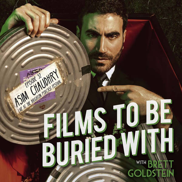 Asim Chaudhry (live @ Brighton Podcast Festival) • Films To Be Buried With with Brett Goldstein #52