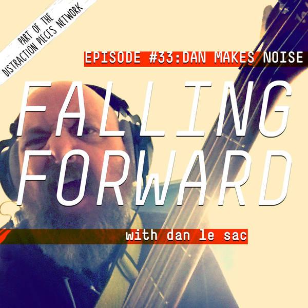 Dan Makes Noise SPECIAL - Falling Forward with Dan Le Sac #33