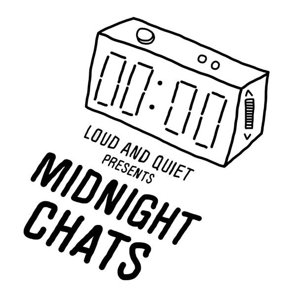 Midnight Chats presented by Loud And Quiet image