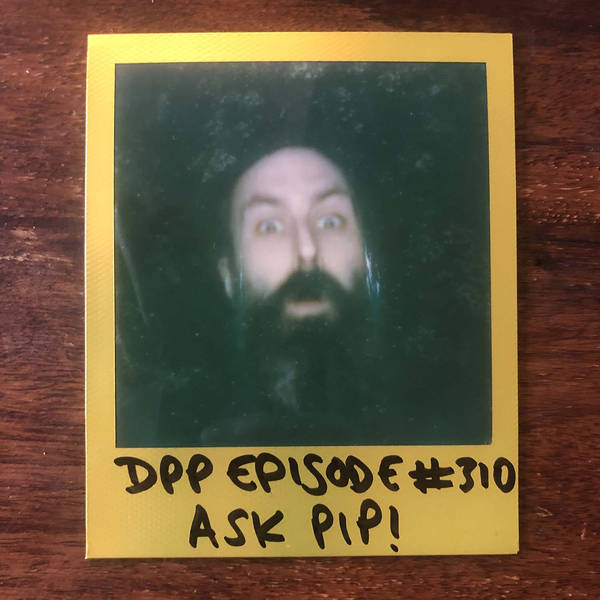 Ask Pip v.8 • Distraction Pieces Podcast with Scroobius Pip #310