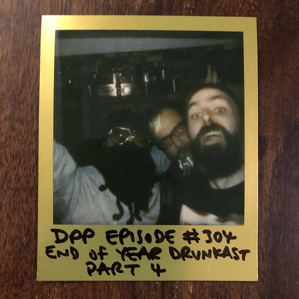 End Of Year Drunkcast (Part 4) • Distraction Pieces Podcast with Scroobius Pip #304