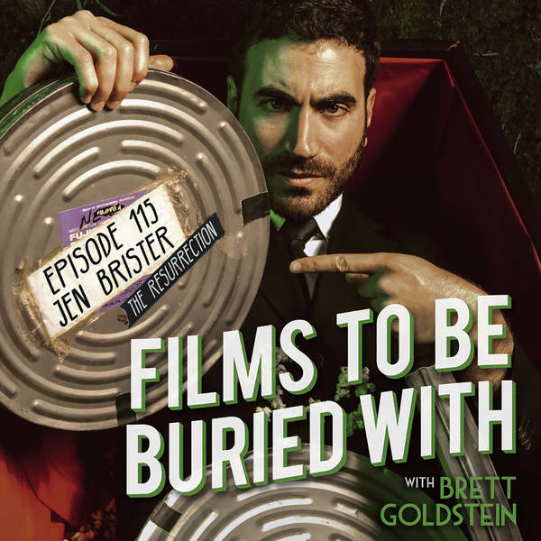 Jen Brister - The Resurrection • Films To Be Buried With with Brett Goldstein #115