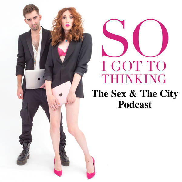 So I Got to Thinking - The Sex and the City Podcast image