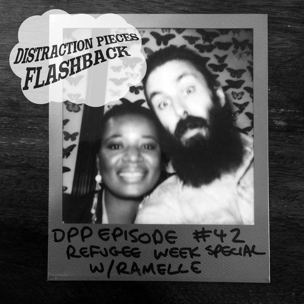 DPP Flashback • Refugee Week Special w/Ramelle • Distraction Pieces Podcast with Scroobius Pip