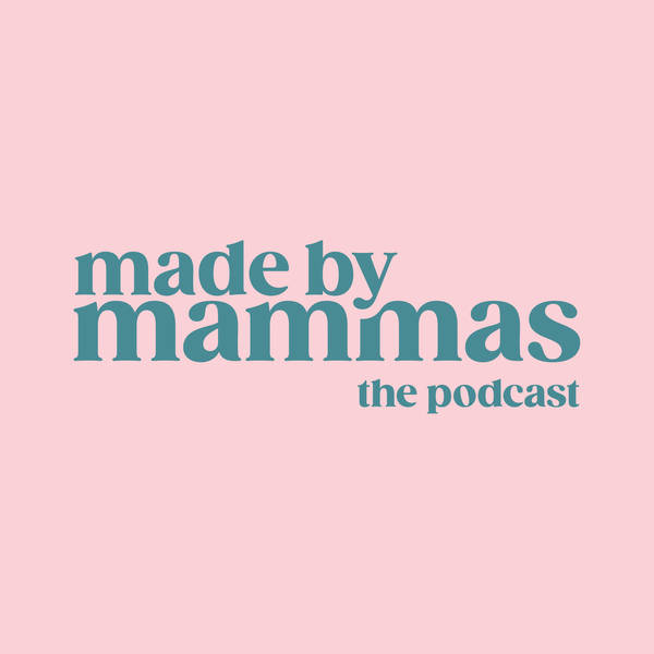 Made by Mammas: The Podcast image