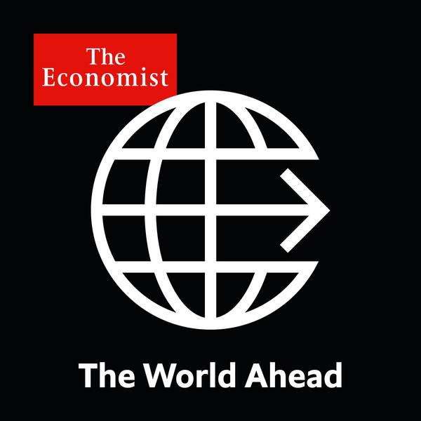 The World Ahead from Economist Radio