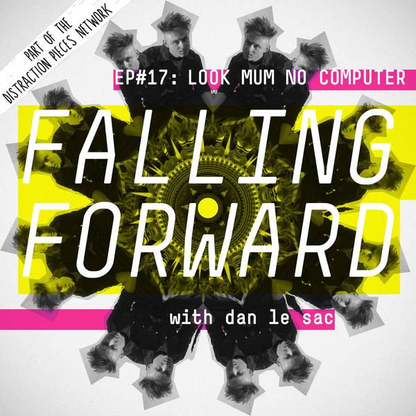 Look Mum No Computer (Part 1) - Falling Forward with Dan Le Sac #17