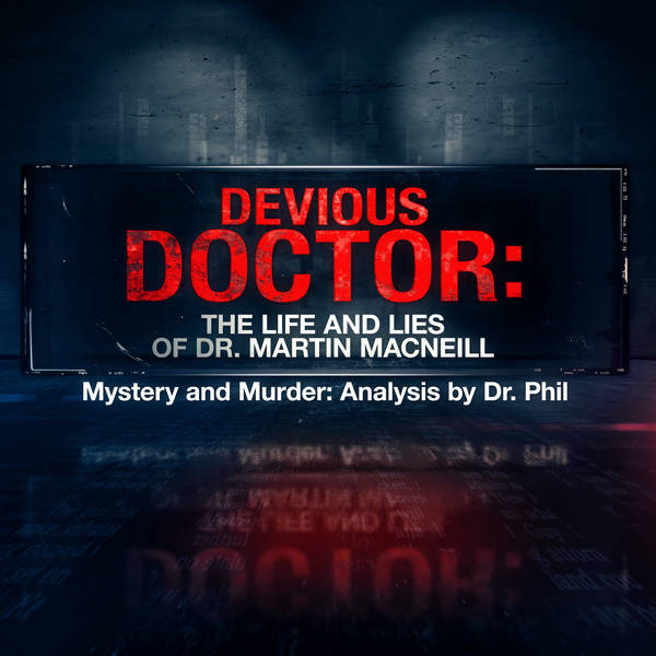 S10E2: Devious Doctor: The Life and Lies of Dr. Martin MacNeill