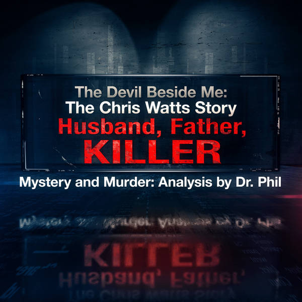 S5E4: The Devil Beside Me: The Chris Watts Story - Husband, Father, Killer