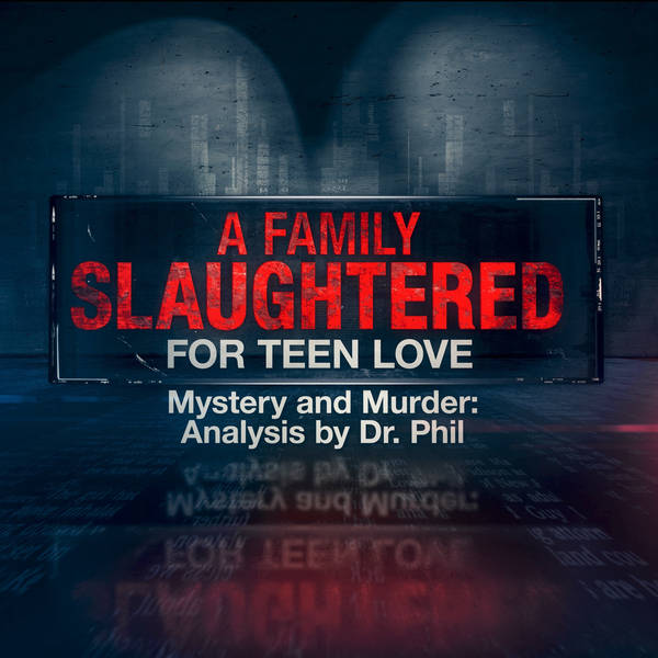 S6E2: A Family Slaughtered For Teen Love | Mystery and Murder: Analysis by Dr. Phil