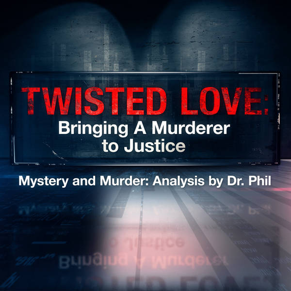 S7E3: Twisted Love: Bringing A Murderer To Justice