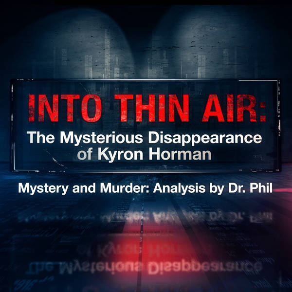 S4E1:  Into Thin Air: The Mysterious Disappearance of Kyron Horman   Mystery and Murder: Analysis by Dr. Phil