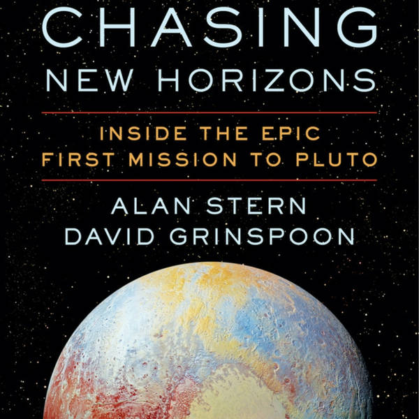 Chasing New Horizons to Pluto with Alan Stern and David Grinspoon