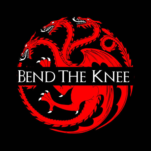 Bend the Knee: A Song of Ice and Fire Podcast image