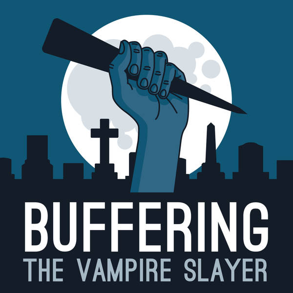 Buffering the Vampire Slayer | A Buffy the Vampire Slayer Podcast image