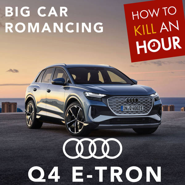 Big Car Romancing w/Audi Q4 e-Tron