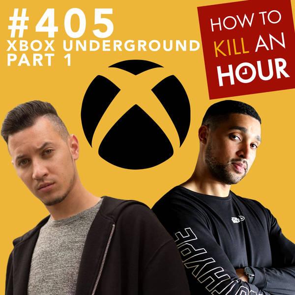 405 Xbox Underground Pt.1