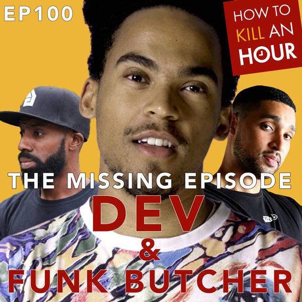 """""""The Missing Episode"""" EP 100 Ft. Dev & Funk Butcher"""