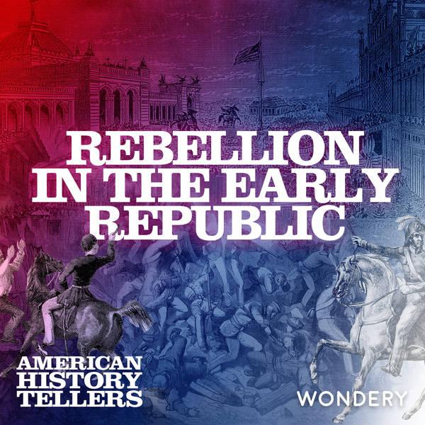 Rebellion in the Early Republic - Farmer Uprising | 1