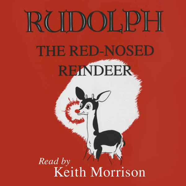 """Rudolph The Red-Nosed Reindeer"" read by Keith Morrison"