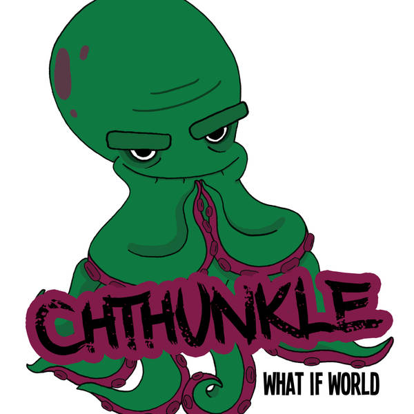 """What if Cthunkle did his show """"What Is World""""?"""