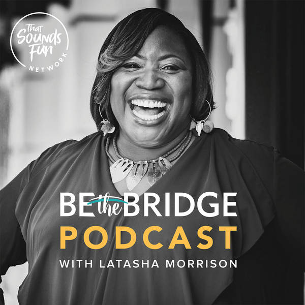 Be the Bridge Podcast with Latasha Morrison image