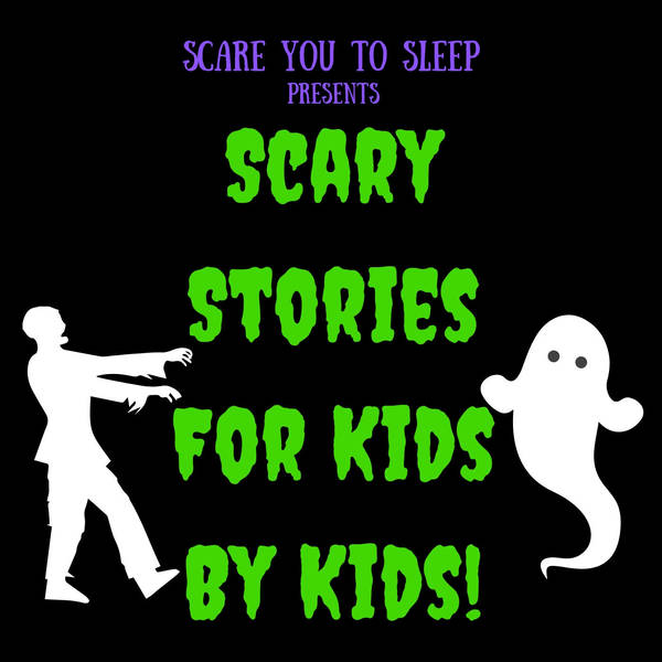 48: Scary Stories For Kids By Kids!