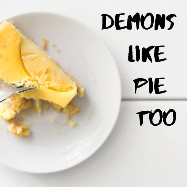 47: Demons Like Pie Too