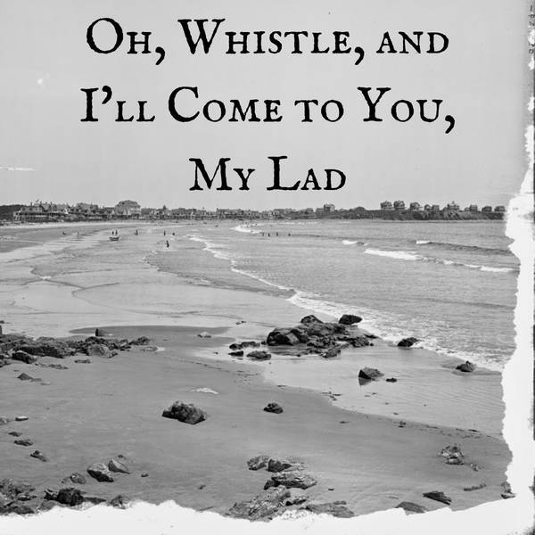 46: Oh, Whistle, and I'll Come to You, My Lad