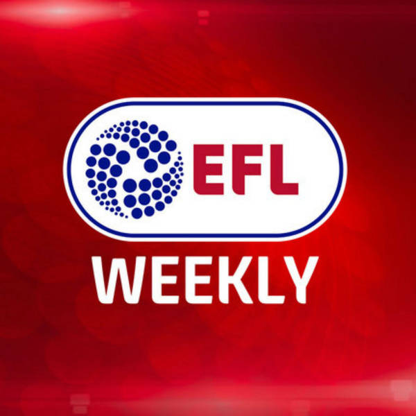 EFL Weekly - Clough, Harris, Taylor and McAnuff