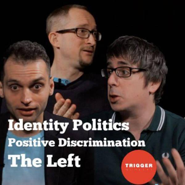 Ben Cobley on Identity Politics, Positive Discrimination and the Left