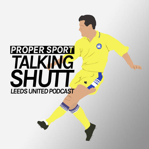 Talking Shutt - Leeds United Podcast image