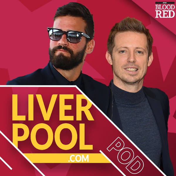 Liverpool.com podcast: Champions League implications for Liverpool's transfer dealings following Alisson's wonderful winner
