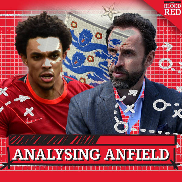 Analysing Anfield SPECIAL: Talking Trent | Gareth Southgate's England selection conundrum
