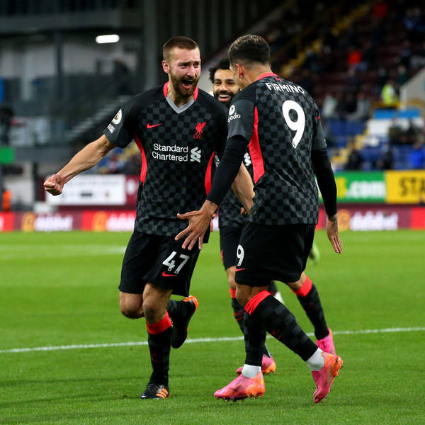 Post-Game: Burnley 0-3 Liverpool   Nat Phillips steps forward to send Reds into top four ahead of final day showdown