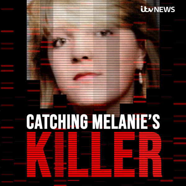 Catching Melanie's Killer - A True Crime Podcast by ITV News image