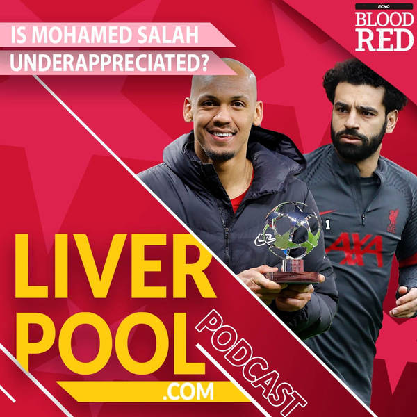 The Liverpool.com Podcast: Is Mohamed Salah underappreciated? | And the move Jurgen Klopp cannot make