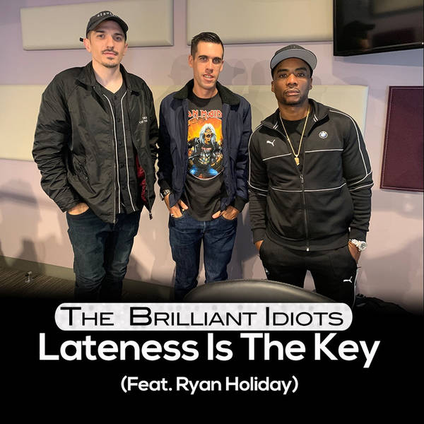 Lateness Is The Key (Feat . Ryan Holiday)