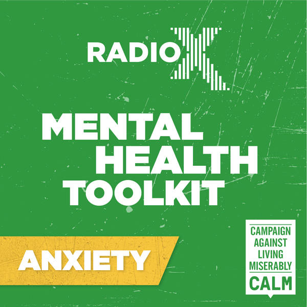 The Radio X Tool Kit with CALM - Anxiety with Iain Stirling